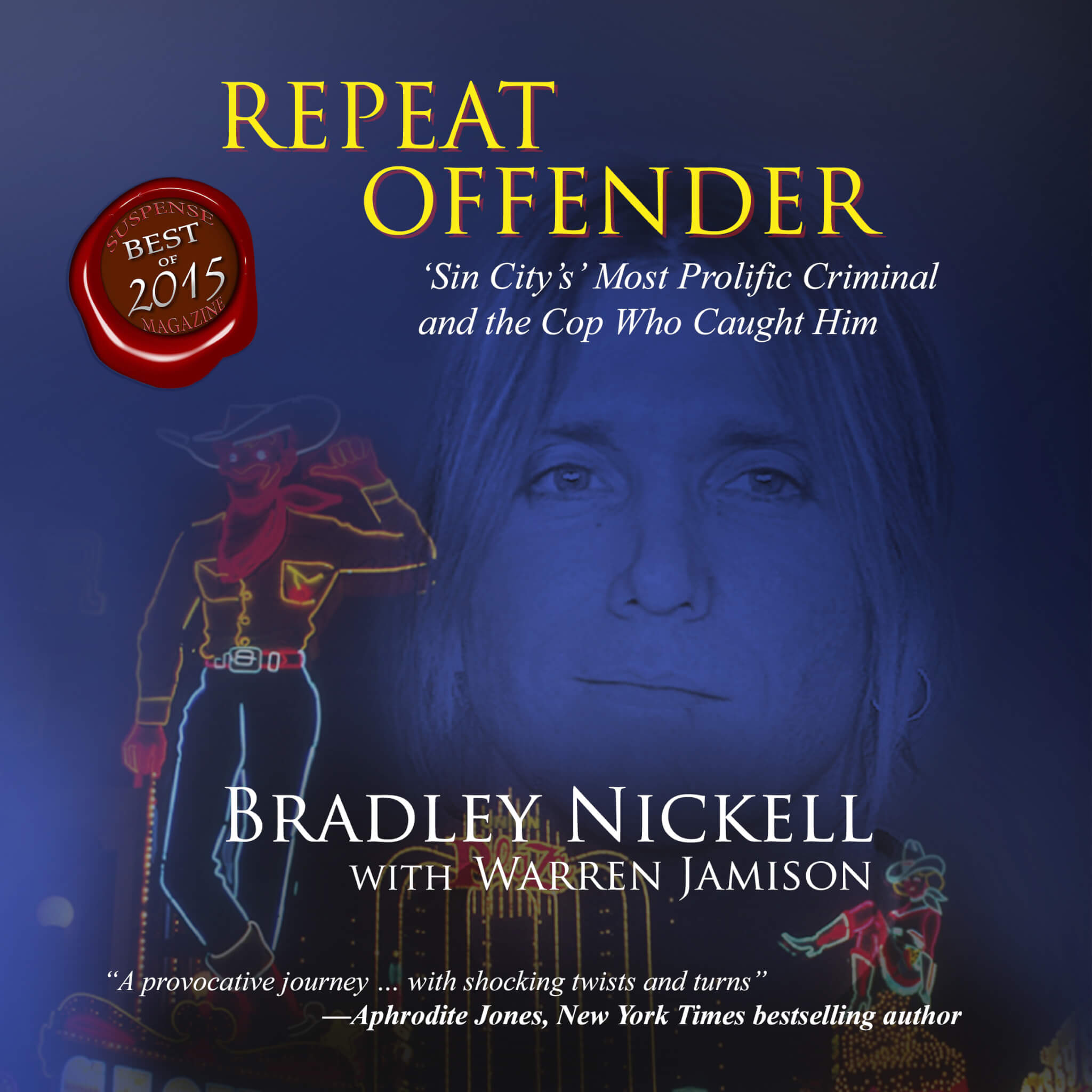 Repeat Offender: Sin City's Most Prolific Criminal and the Cop Who Caught Him by Bradley Nickell