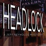 HEADLOCK: A Jeff Reynolds Mystery