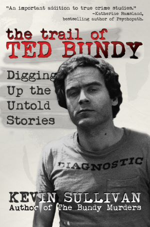 THE TRAIL OF TED BUNDY: Digging Up the Untold Stories True Crime Books Available