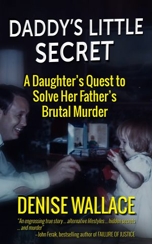 DADDY'S LITTLE SECRET: A Daughter's Quest To Solve Her Father's Brutal Murder True Crime Books Available