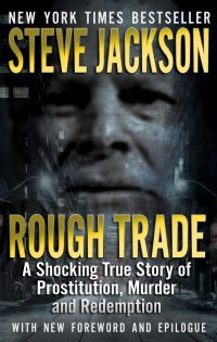 ROUGH TRADE By New York Times Bestselling Author Steve Jackson Explores Tale of Prostitution, Murder and Redemption