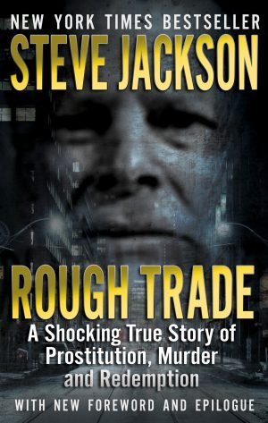 ROUGH TRADE: A Shocking True Story of Prostitution, Murder and Redemption True Crime Books Available