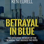 New York Times Bestselling Author, Award-Winning Journalist Team With Disgraced New York Cop To Write BETRAYAL IN BLUE