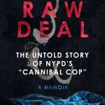 "NYPD'S ""Cannibal Cop"" And Co-Author Detail Dark Fantasy World And Wrongful Conviction In RAW DEAL"