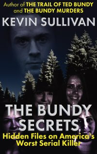 THE BUNDY SECRETS: Third Book In Bundy Triology Brings Readers The Unedited Case Files