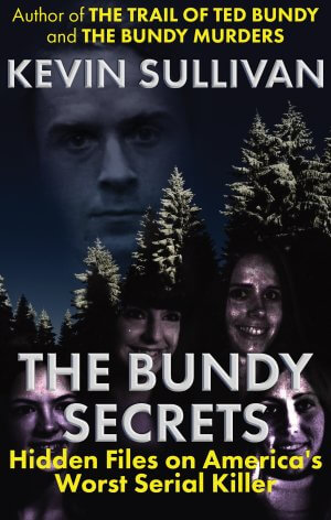 THE BUNDY SECRETS: Hidden Files On America's Worst Serial Killer True Crime Books Available
