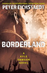 From International Latino Book Award Winner Peter Eichstaedt Comes The Action-Packed Thriller BORDERLAND