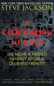 New York Times Bestselling Author Steve Jackson Explores An Unthinkable Crime In A CLOCKWORK MURDER