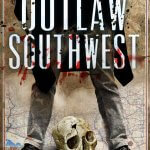 Ron Franscell Takes Readers On A Rollicking Ride Through The Southwest's Unruly Past In OUTLAW SOUTHWEST