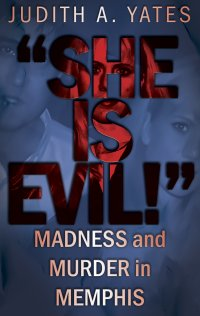 Judith A. Yates Brings To Life A Horrifying Story Of Trust Gone Terribly Wrong In SHE IS EVIL