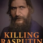 The Truth About the Murder That Ended The Russian Empire Is Finally Revealed In KILLING RASPUTIN