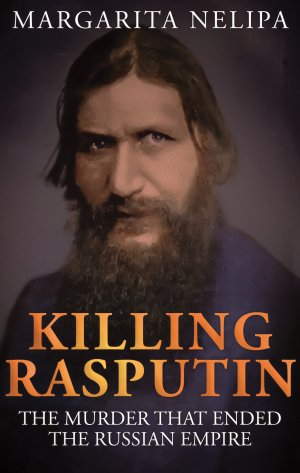 KILLING RASPUTIN: The Murder That Ended The Russian Empire History Books Available