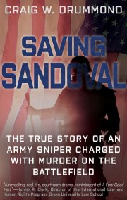 SAVING SANDOVAL Reveals the True Story of the U.S. Army Sniper Tried For Murder After A Shooting on the Battlefields of Iraq