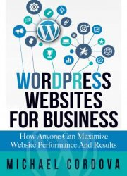 WordPress Websites for Business Will Maximize Your Website Performance