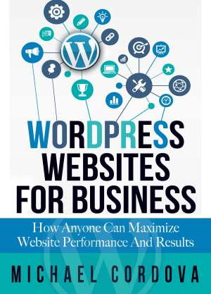 WORDPRESS WEBSITES FOR BUSINESS: How Anyone Can Maximize Website Performance and Results Audio Books Available