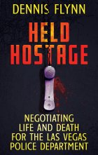 Dennis Flynn Gives An Inside Look Into the Work of Las Vegas' Crisis Negotiations Team in HELD HOSTAGE