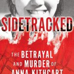 Award Winning Author Richard T. Cahill Jr. Brings Readers New True Crime SIDETRACKED: The Betrayal and Murder of Anna Kithcart