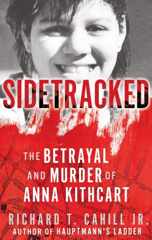 SIDETRACKED: The Betrayal And Murder Of Anna Kithcart Audio Books Available