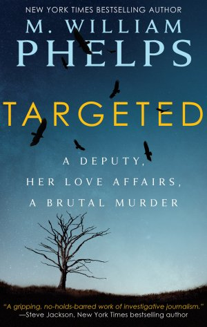 TARGETED: A Deputy, Her Love Affairs, A Brutal Murder True Crime Books Available