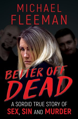 BETTER OFF DEAD: A Sordid True Story of Sex, Sin and Murder True Crime Books Available