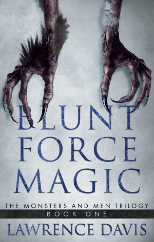 BLUNT FORCE MAGIC: The Monsters and Men Trilogy-Book One eBooks Available