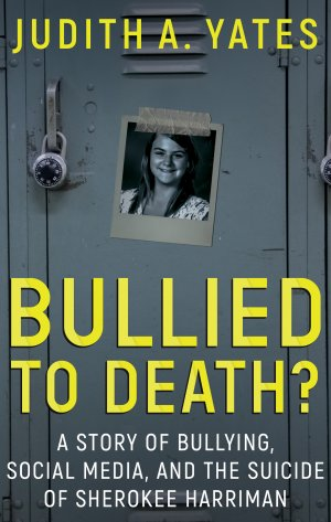 BULLIED TO DEATH: A Story Of Bullying, Social Media, And The Suicide Of Sherokee Harriman True Crime Books Available