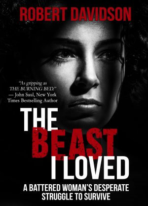 THE BEAST I LOVED: A Battered Woman's Desperate Struggle To Survive Available