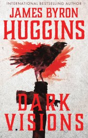 New Thriller From Bestselling Author James Byron Huggins DARK VISIONS