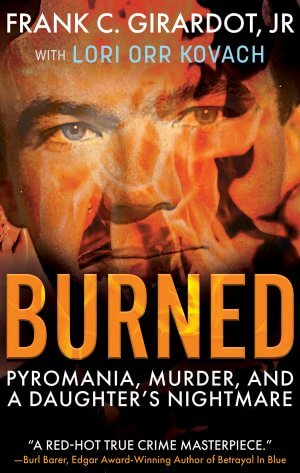 BURNED: Pyromania, Murder, And A Daughter's Nightmare True Crime Books Available