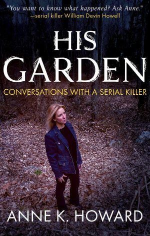 HIS GARDEN: Conversations With A Serial Killer True Crime Books Available