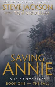 Was It An Accident? Or Was She Pushed? Read 'SAVING ANNIE' From New York Times Bestselling Author Steve Jackson