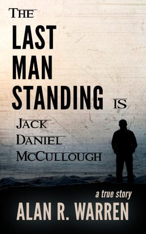 THE LAST MAN STANDING: Is Jack Daniel McCoullough True Crime Books Available