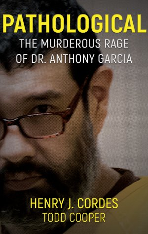 PATHOLOGICAL: The Murderous Rage Of Dr. Anthony Garcia True Crime Books Available