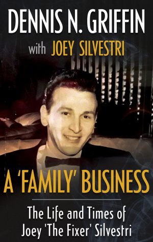 A FAMILY BUSINESS: The Life and Times of Joey 'The Fixer' Silvestri True Crime Books Available