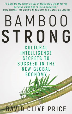 BAMBOO STRONG: Cultural Intelligence Secrets To Succeed In The New Global Economy Audio Books Available