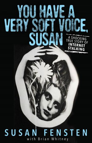 YOU HAVE A VERY SOFT VOICE, SUSAN: A Shocking True Story of Internet Stalking Available