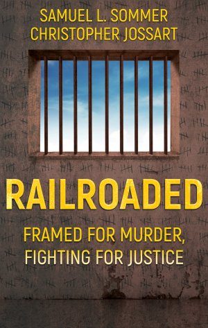 RAILROADED: Framed For Murder, Fighting For Justice True Crime Books Available