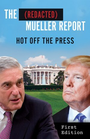 THE (REDACTED) MUELLER REPORT: Hot Off The Press Print Books Available