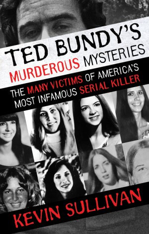 TED BUNDY'S MURDEROUS MYSTERIES: The Many Victims Of America's Most Infamous Serial Killer True Crime Books Available