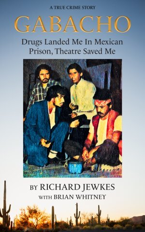 Gabacho: Drugs Landed Me In Mexican Prison, Theatre Saved me eBooks Available