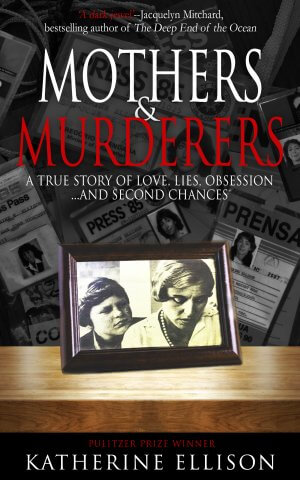 Mothers and Murderers: A True Story Of Love, Lies, Obsession ... and Second Chances True Crime Books Available