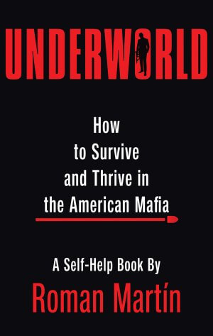Underworld: How To Survive And Thrive In The American Mafia True Crime Books Available