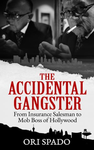 The Accidental Gangster: From Insurance Salesman To Mob Boss Of Hollywood eBooks Available