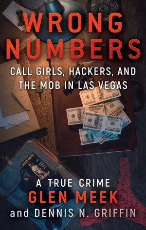 Wrong Numbers: Call Girls, Hackers, And The Mob In Las Vegas eBooks Available