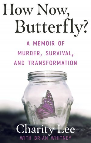 How Now, Butterfly?: A Memoir of Murder, Survival and Transformation Available