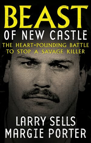 Beast of New Castle: The Heart-Pounding Battle To Stop A Savage Killer True Crime Books Available