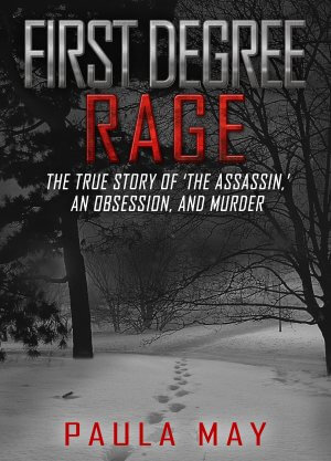 First Degree Rage: The True Story of 'The Assassin,' An Obsession, and Murder  Available