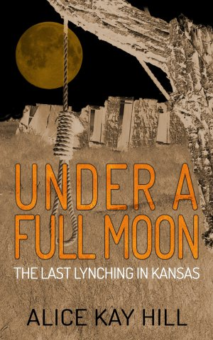 Under A Full Moon: The Last Lynching In Kansas Print Books Available
