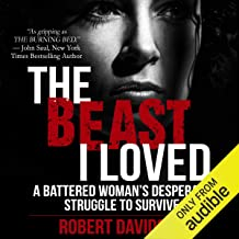 The Beast I Loved: A Battered Woman's Desperate Struggle To Survive by Robert Davidson