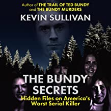 THE BUNDY SECRETS: Hidden Files On America's Worst Serial Killer by Kevin M. Sullivan